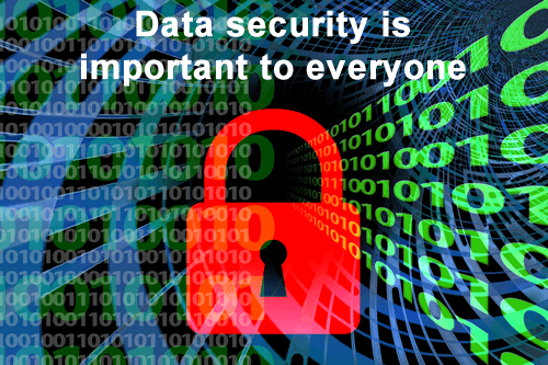 Regardless of who or what you are, data security must be a priority for all